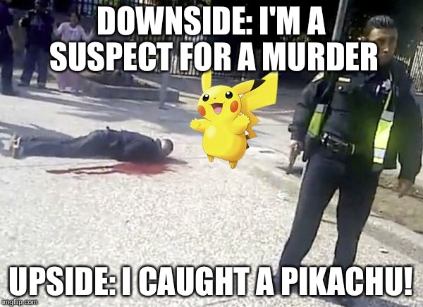 Pokemon Go Memes Downside I'm A Suspect For A Murder