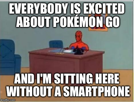 Pokemon Go Memes Everybody Is Excited About Pokemon Go And I'm Sitting Here