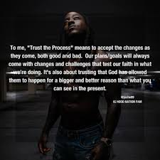 To Me Trust The Process Hood Quotes And Sayings Quotesbae