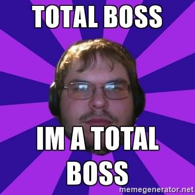 Total Boss Im A Total Boss