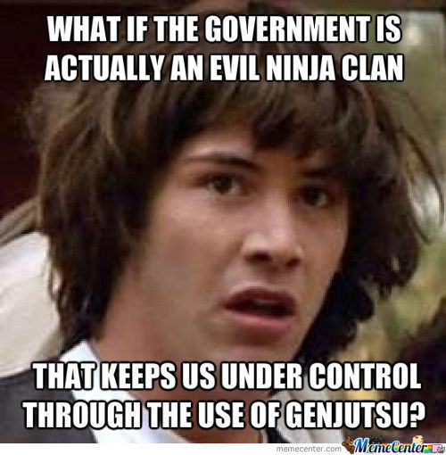 What If The Goverment Is Actually An Evil Ninja Clan Funny Ninja Memes Graphic