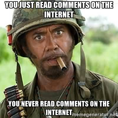 You Just Read Comments On The Internet Internet Meme
