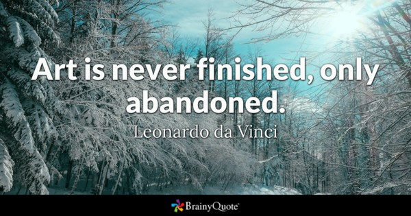 Art Is Never Finished. Only Abandoned. Abandonment Quotes