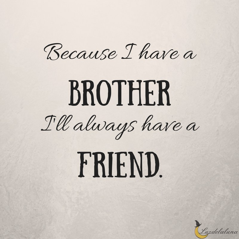 Because I Have A Brother Quotes