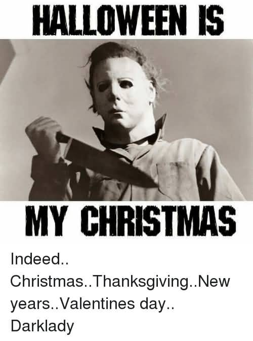Halloween Is My Christmas Halloween Day Meme