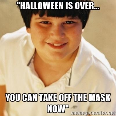 Halloween Is Over You Halloween Day Meme