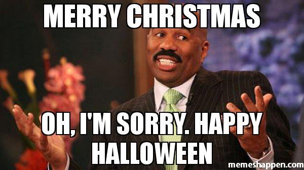 Merry Christmas Oh, I'm Halloween Day Meme