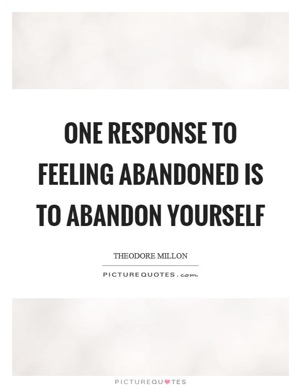 One Response To Feeling Abandoned Is Abandon Abandonment Quotes