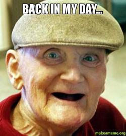 Back In My Day Funny Face Back In My Day Meme
