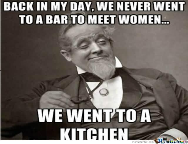 Bar To Meet Women Back In My Day Meme