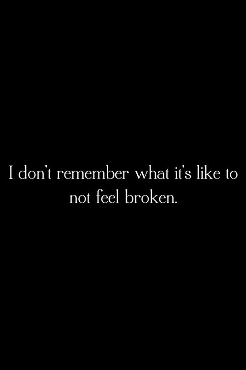 I Don't Remember What Broken Life Quotes