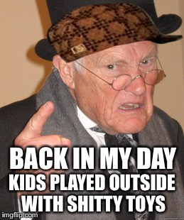 Kids Played Outside With Back In My Day Meme