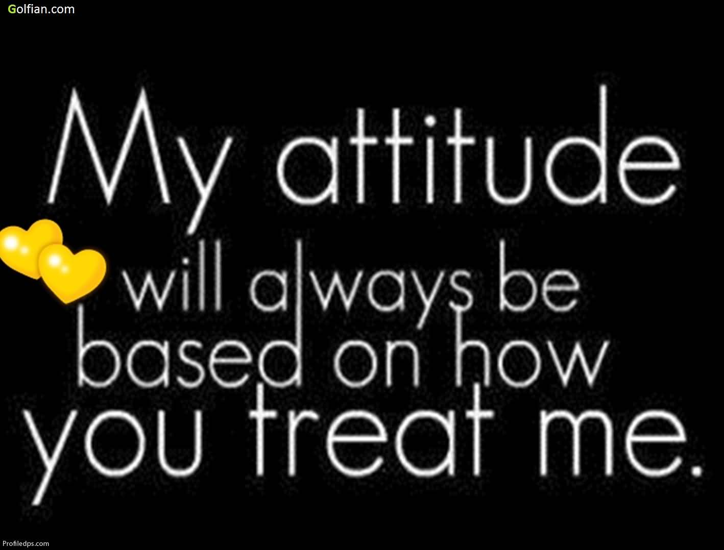 My Attitude Will Always Attitude Quotes