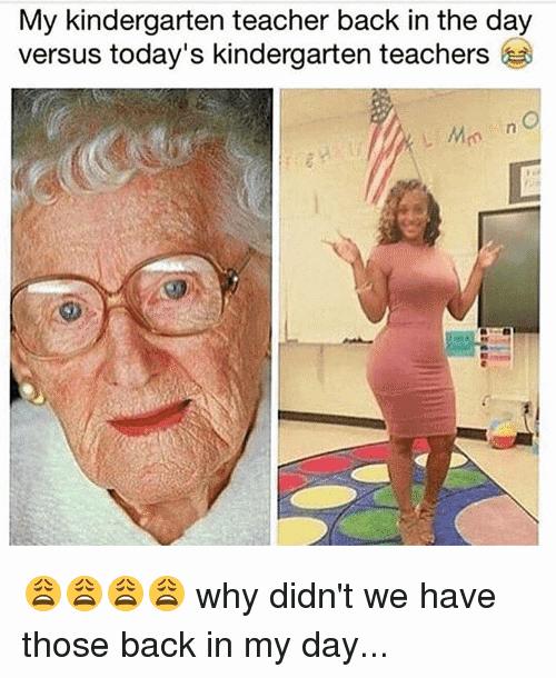 My Kindergarten Teacher Back In My Day Meme