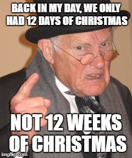 Not 12 Weeks Of Christmas Back In My Day Meme