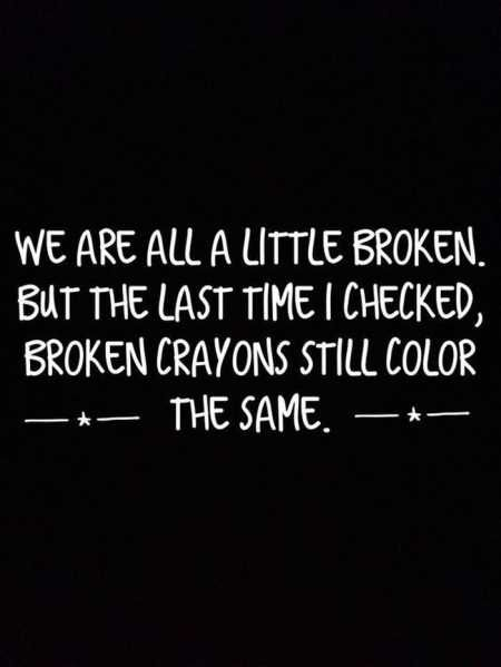 We Are All A Little Broken Life Quotes