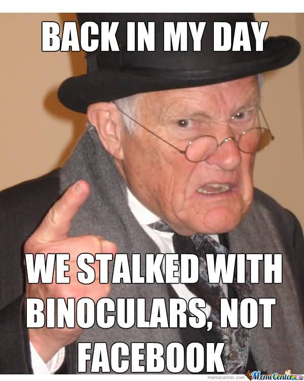 We Stalked With Binoculars Back In My Day Meme