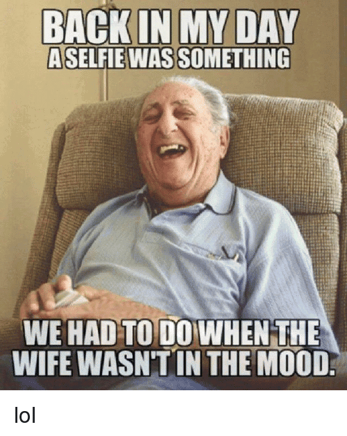 Wife Wasn't In The Mood Back In My Day Meme