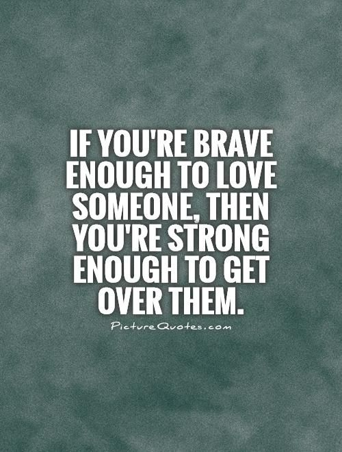 Getting Over A Break Up Quotes If You're Brave Enough