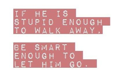 If He Is Stupid Getting Over A Break Up Quotes