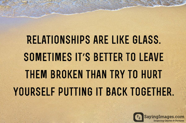 Relationships Are Like Glass Getting Over A Break Up Quotes