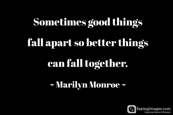 Sometimes Good Things Fall Getting Over A Break Up Quotes