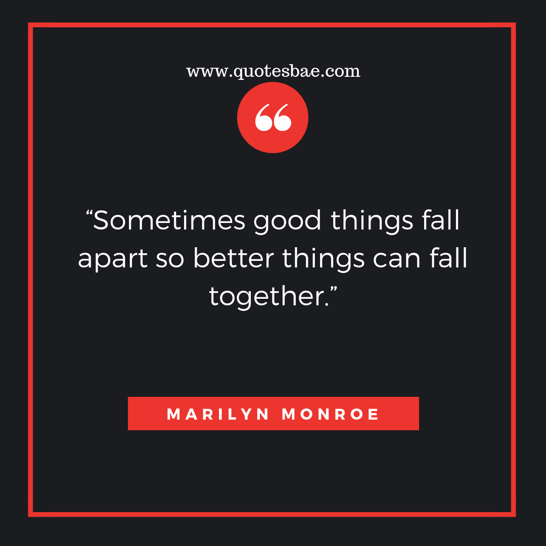Sometimes Good Things Fall Move On Quotes After Break Up