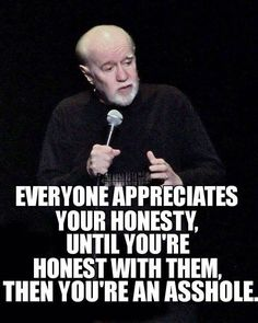 Everyone Appreciates Your Honesty George Carlin Quotes