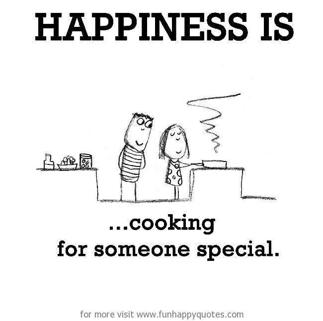 Happiness Is Cooking For Someone Special Quotes