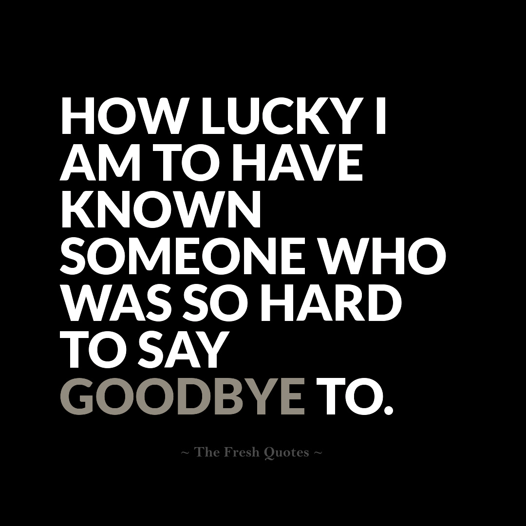 How Lucky I Am Good Bye Quotes