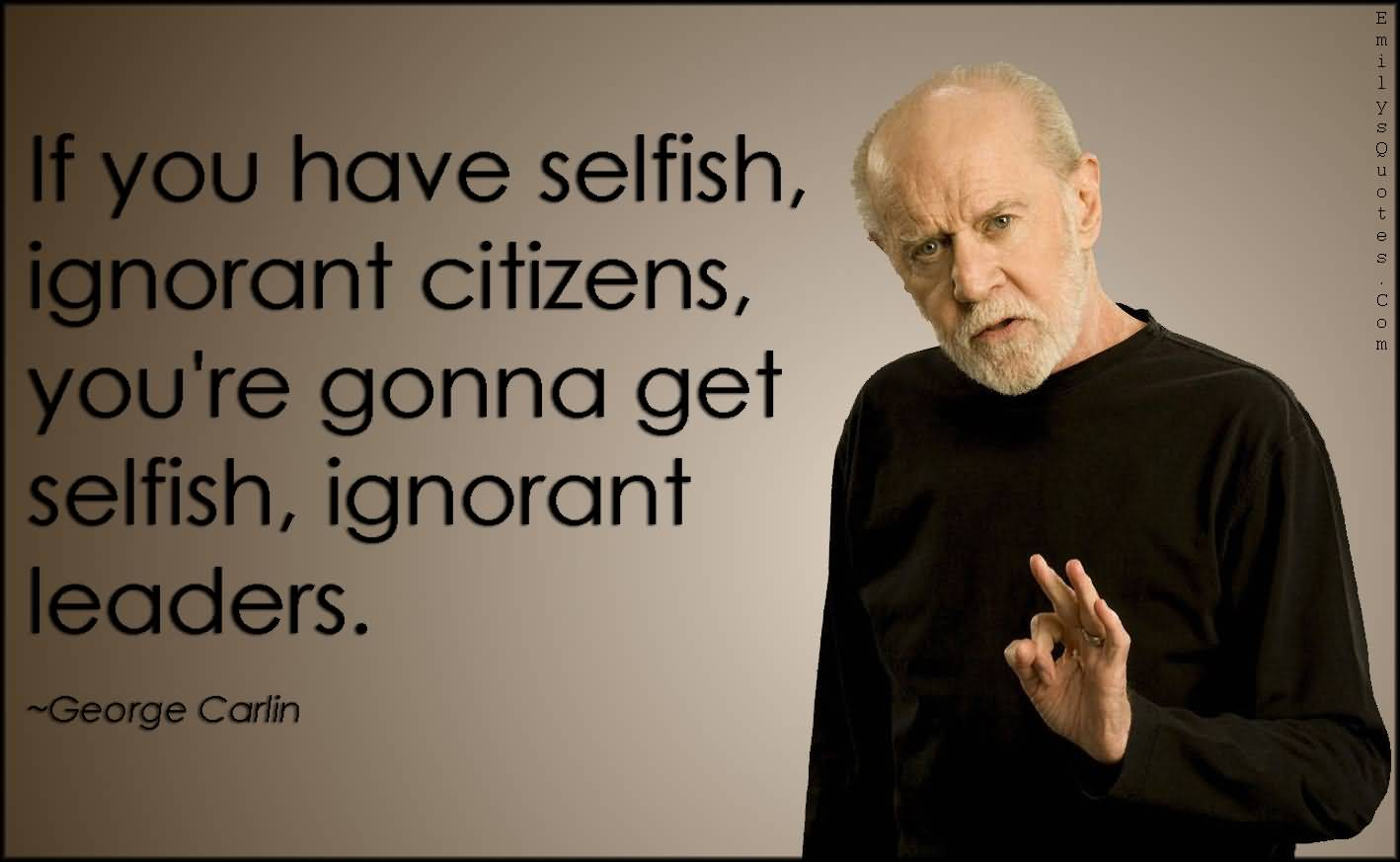 If You Have Selfish George Carlin Quotes