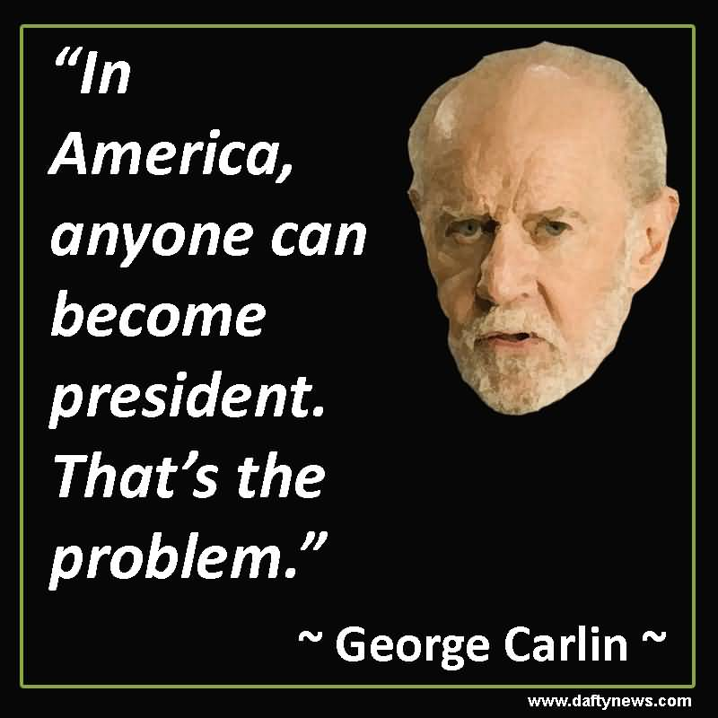 In America Anyone Can George Carlin Quotes