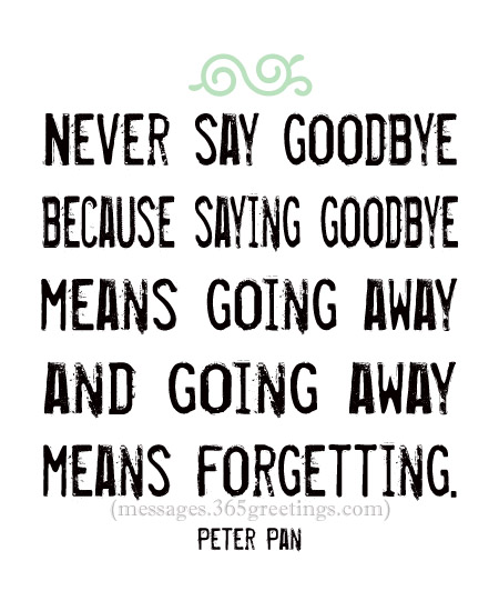 Never Say Goodbye Because Good Bye Quotes