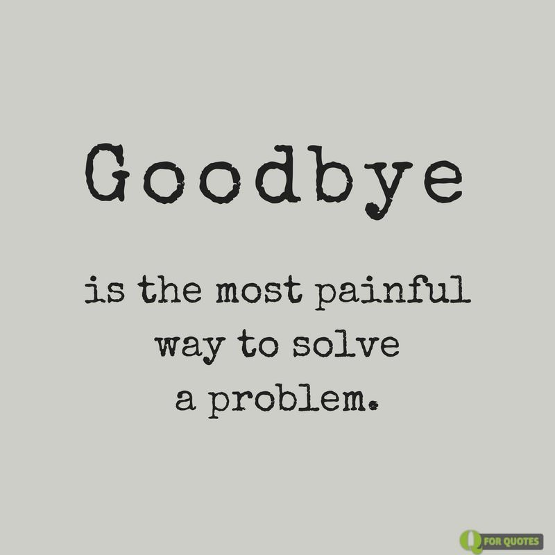 Painful Way To Solve Good Bye Quotes