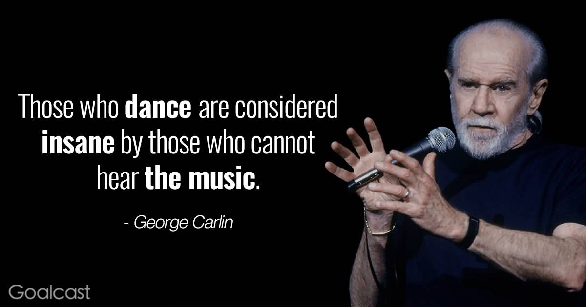 Those Who Dance Are George Carlin Quotes