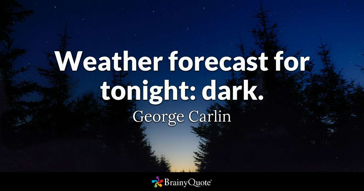 Weather Forecast For Tonight George Carlin Quotes