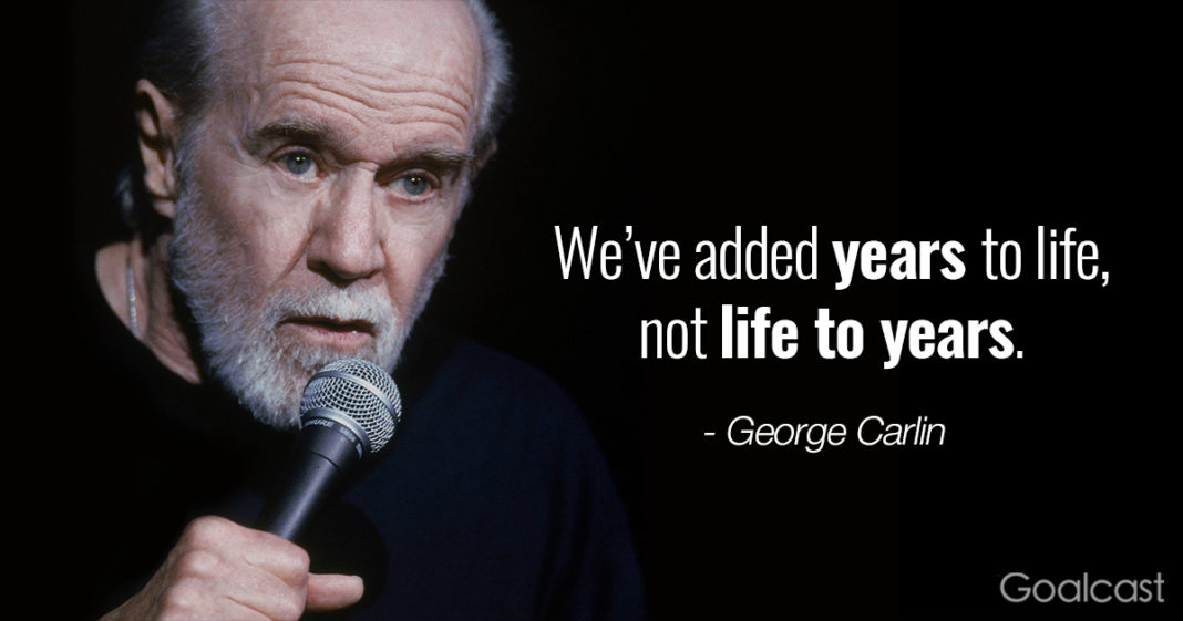 We've Added Years To George Carlin Quotes