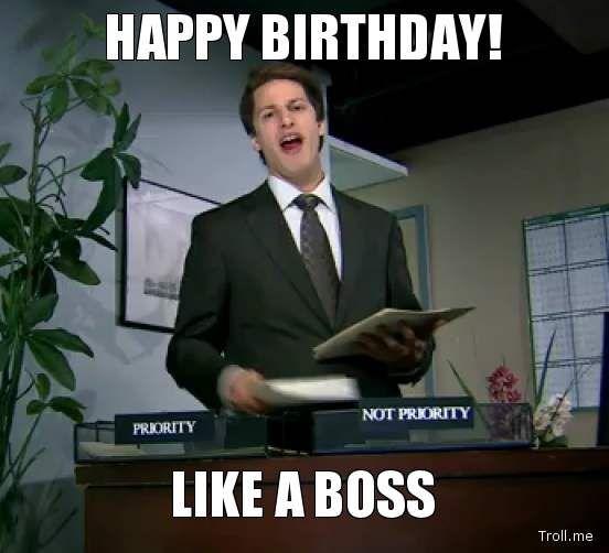 Happy Birthday Like A Boss Happy Birthday Boss Meme Quotesbae