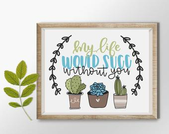 My Life Would Succ Without You Succulent Quotes | QuotesBae